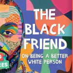 Lifting Voices: The Black Friend: On Being a Better White Person